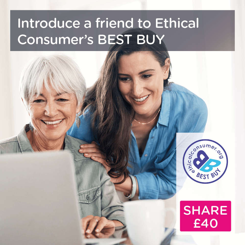 Introduce a friend to Ethical Consumer's BEST BUY - Share £40 with a friend
